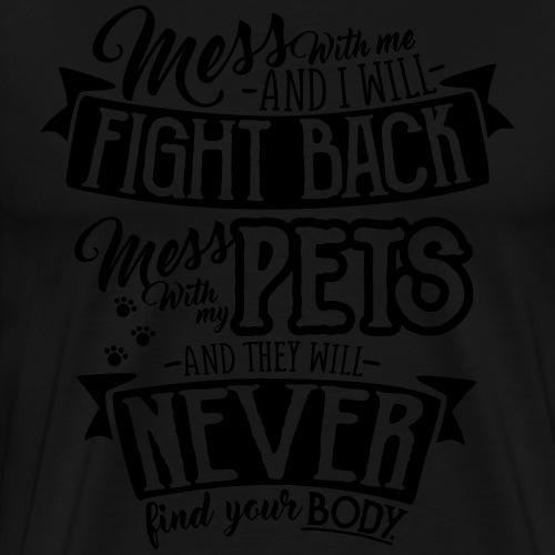 Mess with my Pets 2 - Miesten premium t-paita