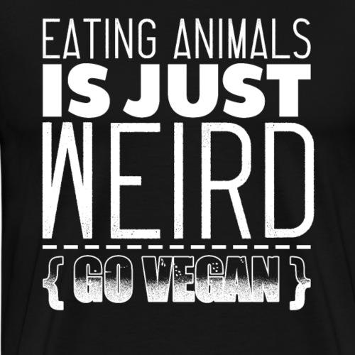 Eating Animals Is Just Weird Go Vegan - Männer Premium T-Shirt