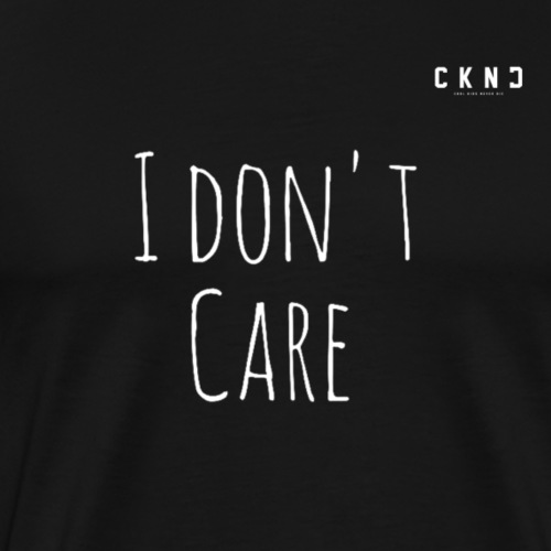 CKND - I DON'T CARE - Männer Premium T-Shirt