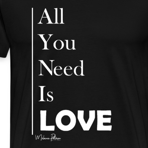 All You Need Is Love - T-shirt Premium Homme