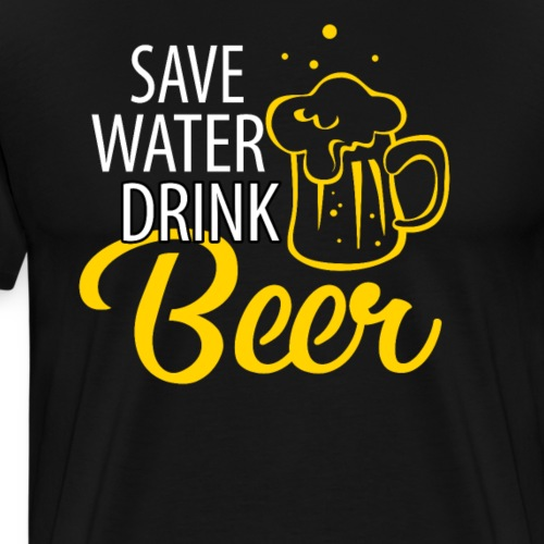 Save Water Drink Beer - Männer Premium T-Shirt