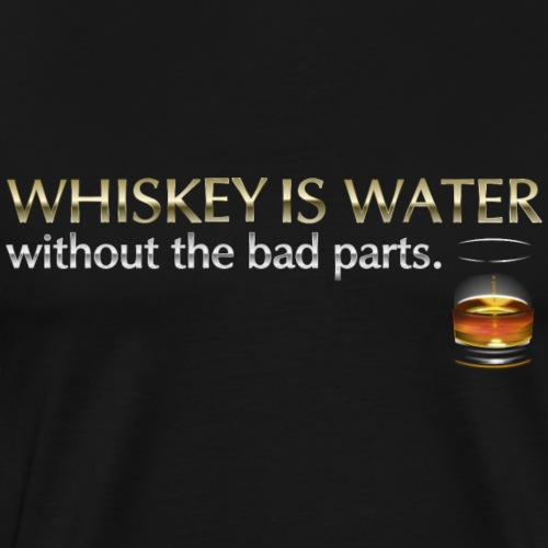 Whiskey T Shirt Whiskey is water - Männer Premium T-Shirt