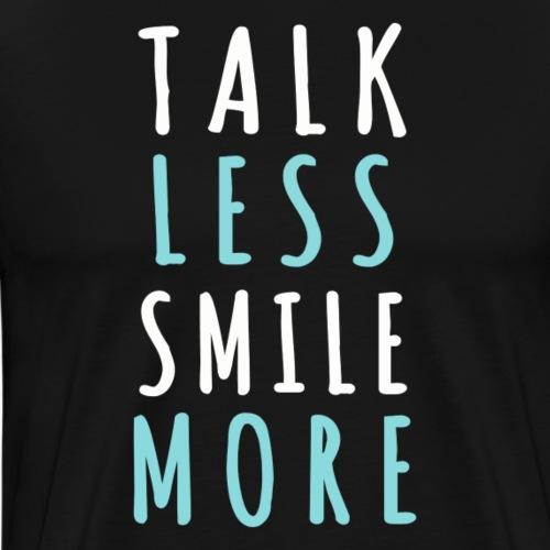 Talk less smile more - Mannen Premium T-shirt