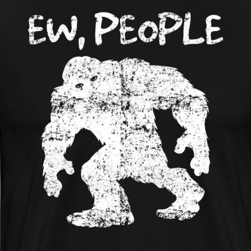 Bigfoot Ew, People - Männer Premium T-Shirt