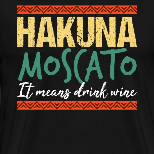 HAKUNA MOSCATO Drink Wine - Männer Premium T-Shirt