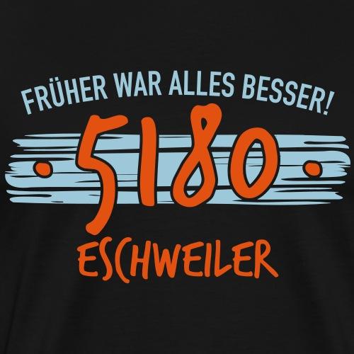 Früher 5180 Eschweiler Geschenk - Männer Premium T-Shirt