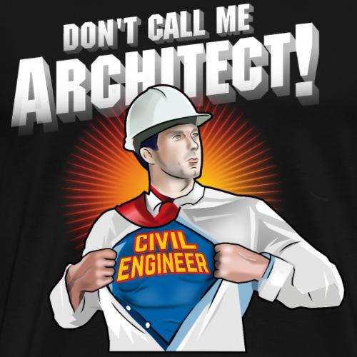 Civil Engineer T-Shirt Don't call me architect! - Männer Premium T-Shirt