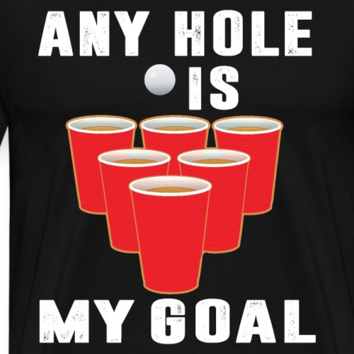 ANY HOLE IS MY GOAL - Männer Premium T-Shirt