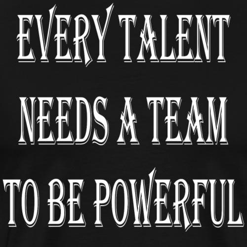 Jeder braucht ein Team - Männer Premium T-Shirt