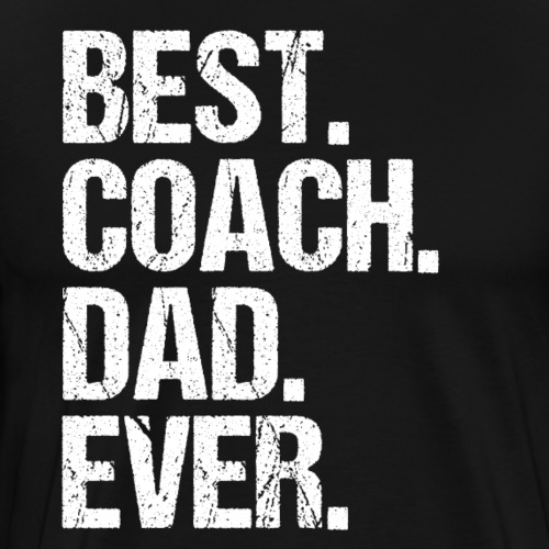 Best Coach Dad Ever - Männer Premium T-Shirt