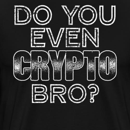 Do You Even Crypto Bro? - Männer Premium T-Shirt