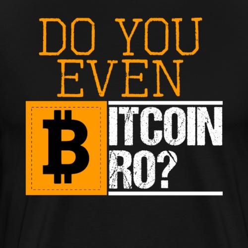 Do You Even Bitcoin Bro? - Männer Premium T-Shirt