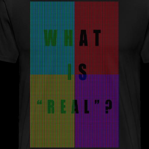 PIXELS WHAT IS REAL? - Men's Premium T-Shirt