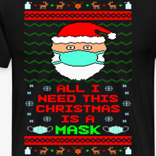 All I need is a Mask Ugly Christmas - Männer Premium T-Shirt