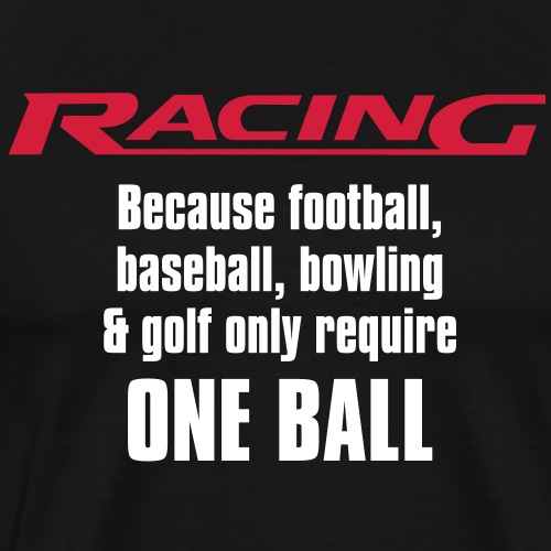 Racing requiers more than one ball - Premium-T-shirt herr