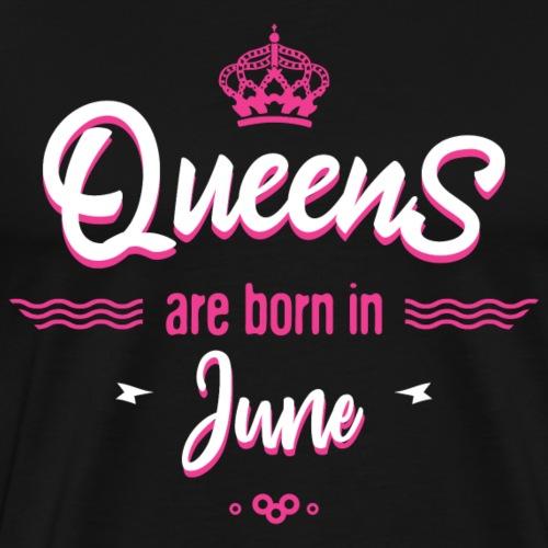 Queens are born in june - T-shirt Premium Homme