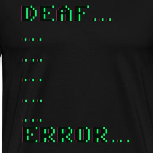 Deaf ... Error... - Männer Premium T-Shirt