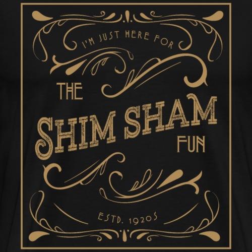 I am just here for the Shim Sham - Männer Premium T-Shirt