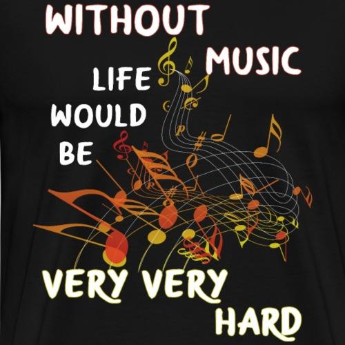 Without Musik Spruch Shirt Geschenk - Männer Premium T-Shirt
