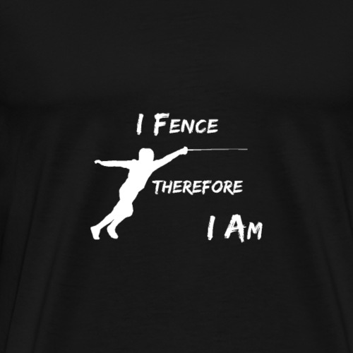 I Fence Therefore I Am - Men's Premium T-Shirt