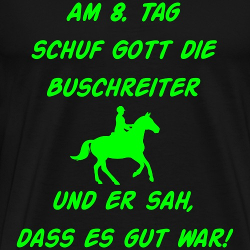Am 8. Tag schuf Gott die Buschreiter - Männer Premium T-Shirt
