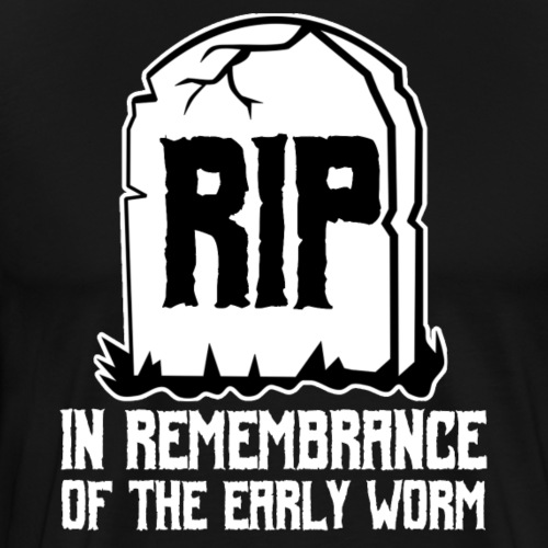 Early Worm RIP - Männer Premium T-Shirt