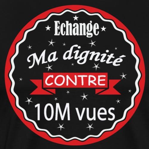 Echange ma dignité contre 10 M Vues - T-shirt Premium Homme
