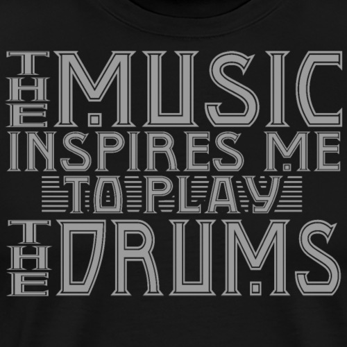 The music inspires me to play the drums - Spruch - Männer Premium T-Shirt