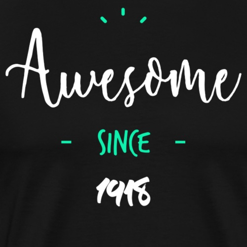 Awesome since 1918- - T-shirt Premium Homme