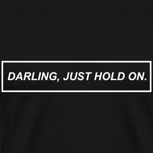 Darling, Just Hold On - Premium-T-shirt herr