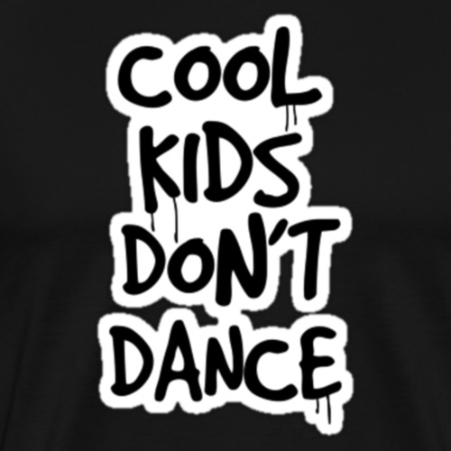 Cool Kids Don't Dance - Men's Premium T-Shirt