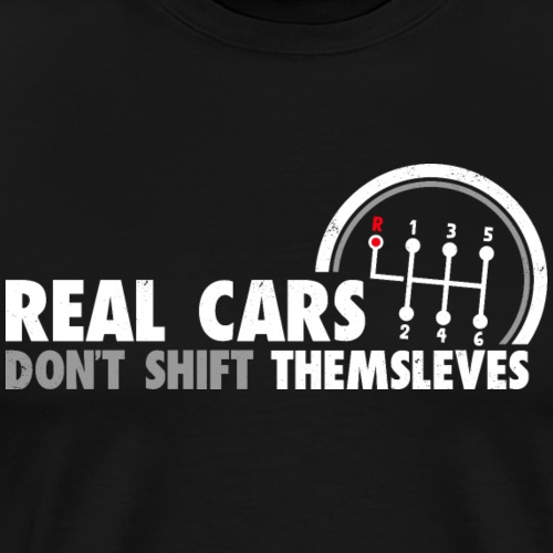 Real Cars Don't Shift Themselves Funny Auto Racing - Männer Premium T-Shirt