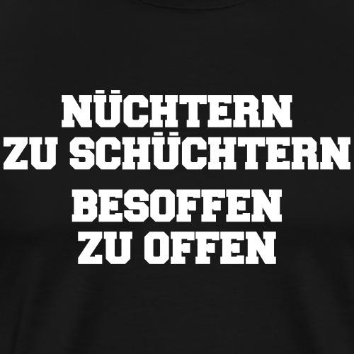 nüchtern zu schüchtern besoffen zu offen - Männer Premium T-Shirt