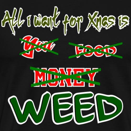 All i want 4 xmas WEED - Männer Premium T-Shirt