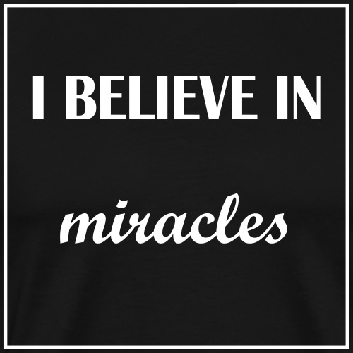 I believe in miracles - Männer Premium T-Shirt