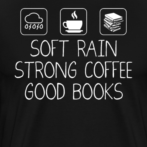 Soft Rain Strong Coffee Good Books - Männer Premium T-Shirt