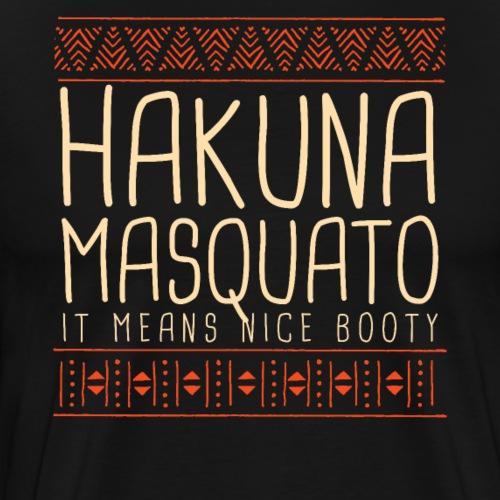 HAKUNA MASQUATO It Means Nice Booty - Männer Premium T-Shirt