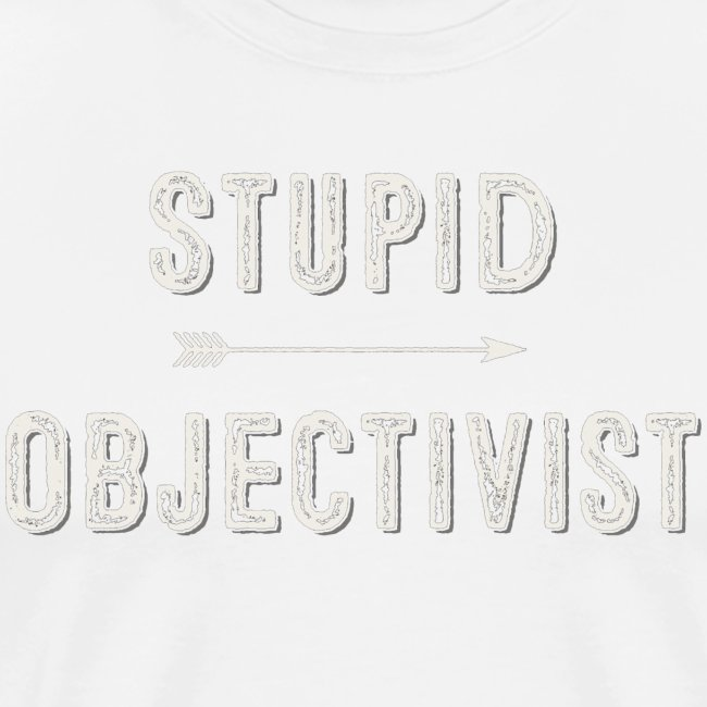 Stupid Objectivist