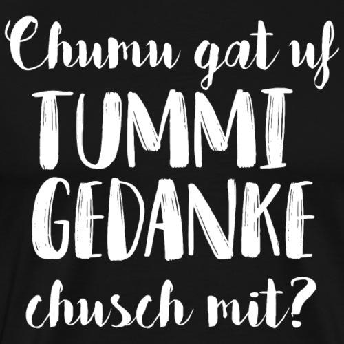 CHUMU GAT UF TUMMI GEDANKE, CHUSCH MIT? - Männer Premium T-Shirt