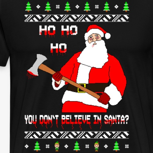 You don´t Believe in Santa? Ugly Christmas - Männer Premium T-Shirt
