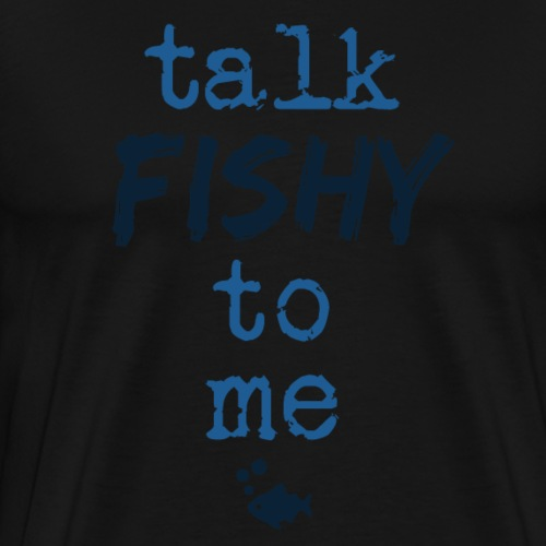 Talk Fishy To Me - Miesten premium t-paita