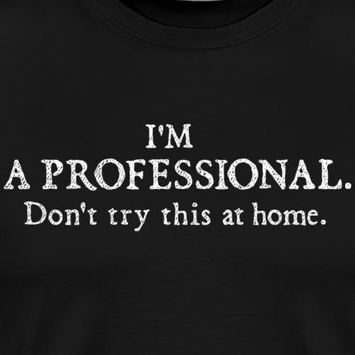 Profi T-Shirt I'm a professional - don't try this - Männer Premium T-Shirt