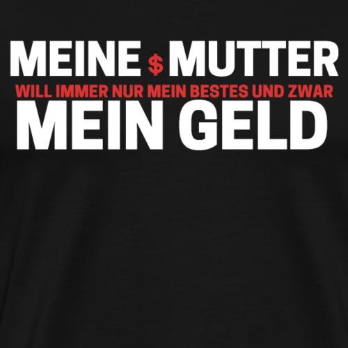 Meine Mutter - Mein Geld - Männer Premium T-Shirt