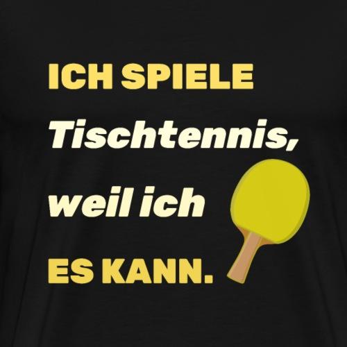 ich spiele Tischtennis weil ich es kann. - Männer Premium T-Shirt