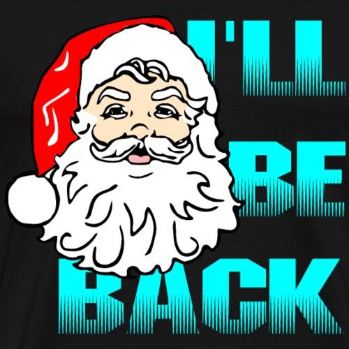 Santa will be back - Männer Premium T-Shirt