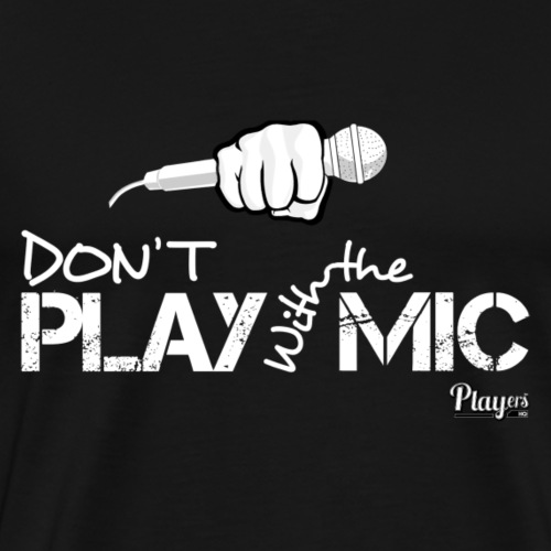 Don't Play with the Mic - Men's Premium T-Shirt