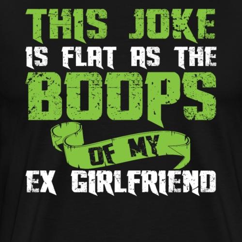 This joke is flat as the boops of my ex girlfriend - Männer Premium T-Shirt