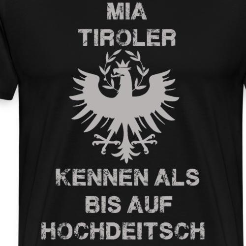 Mia Tiroler kennen als bis auf hochdeitsch - Männer Premium T-Shirt