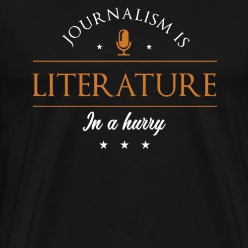 Journalismus Ist Literatur In Eile - Männer Premium T-Shirt