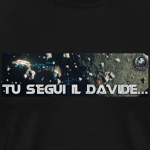 TU SEGUI IL DAVIDE... - Maglietta Premium da uomo